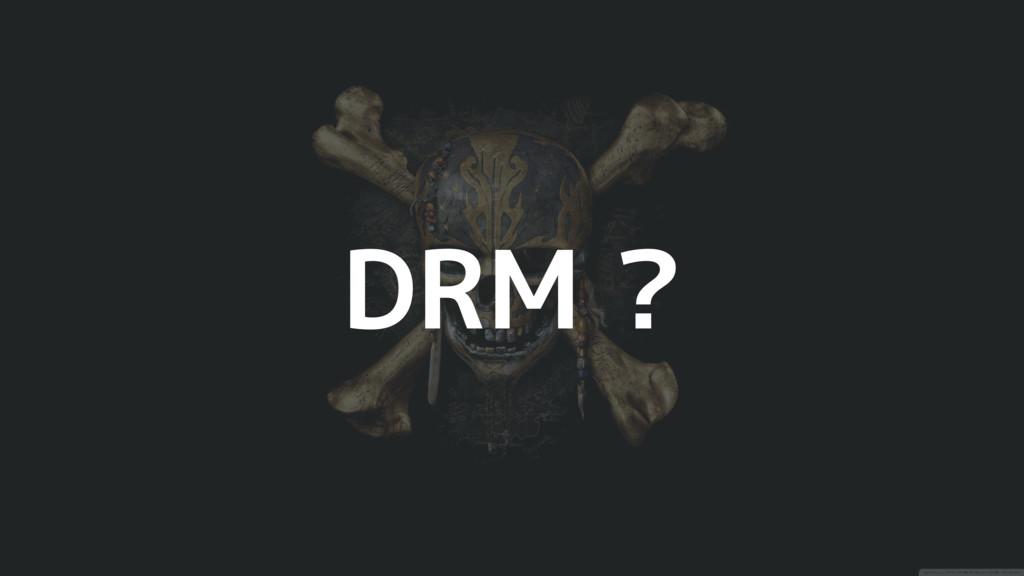 DRM ?