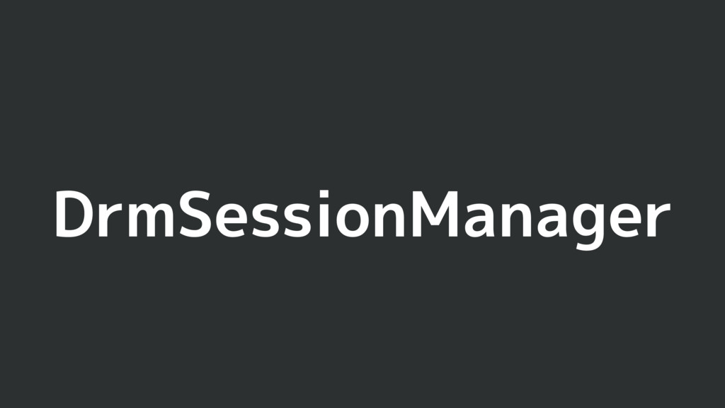 DrmSessionManager