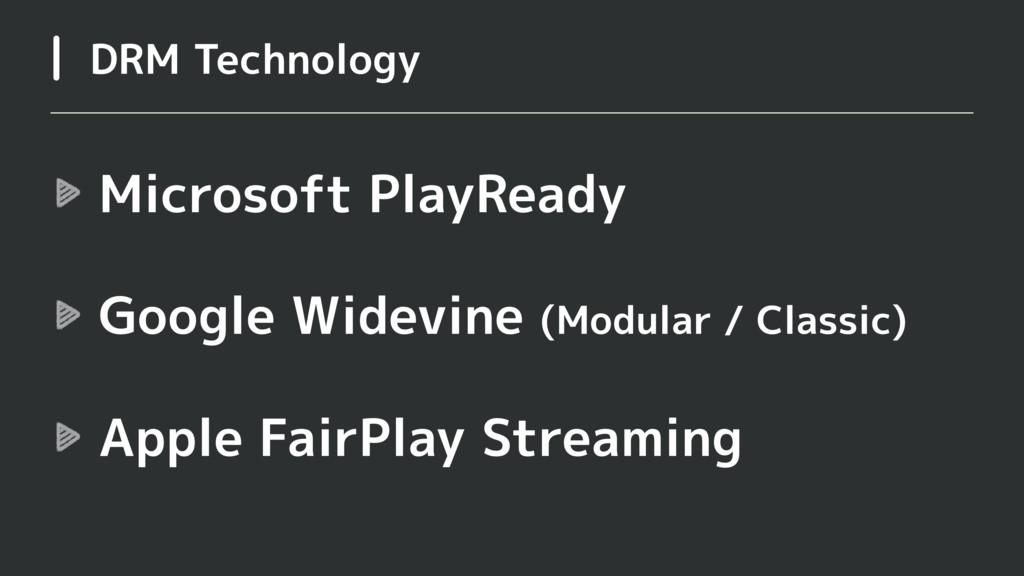 Microsoft PlayReady Google Widevine (Modular / ...