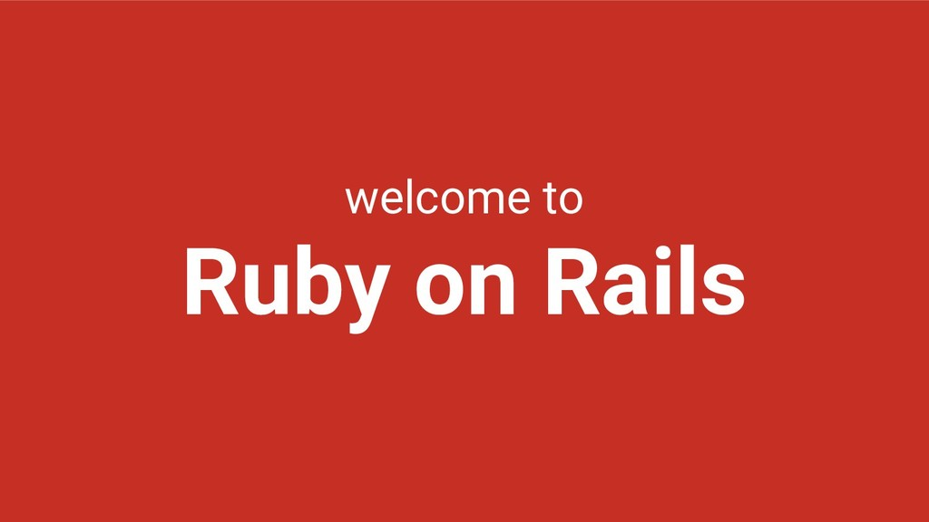 welcome to Ruby on Rails