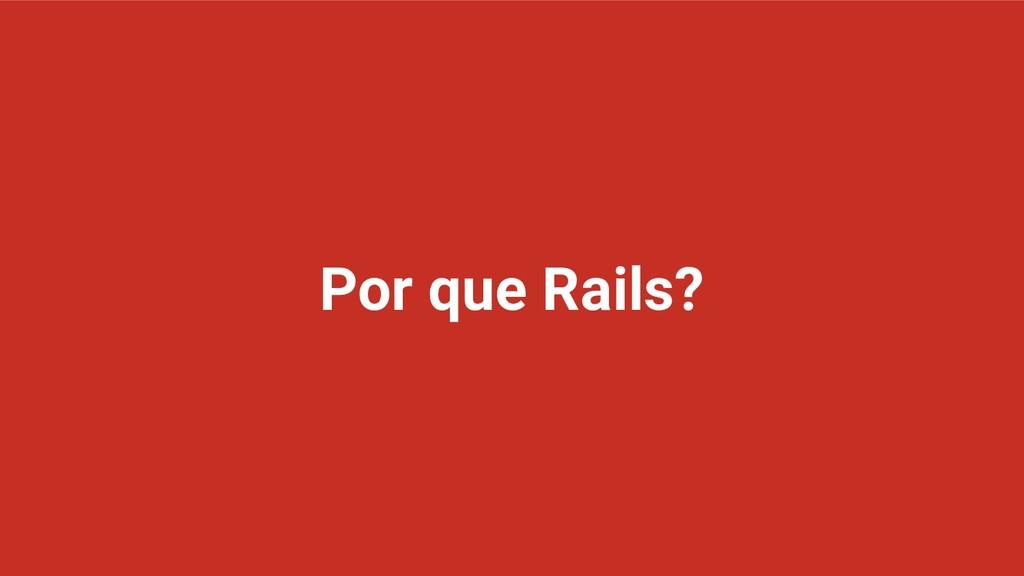Por que Rails?