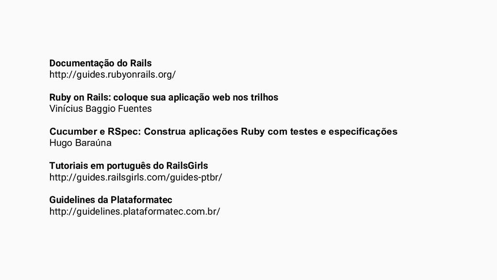 Documentação do Rails http://guides.rubyonrails...