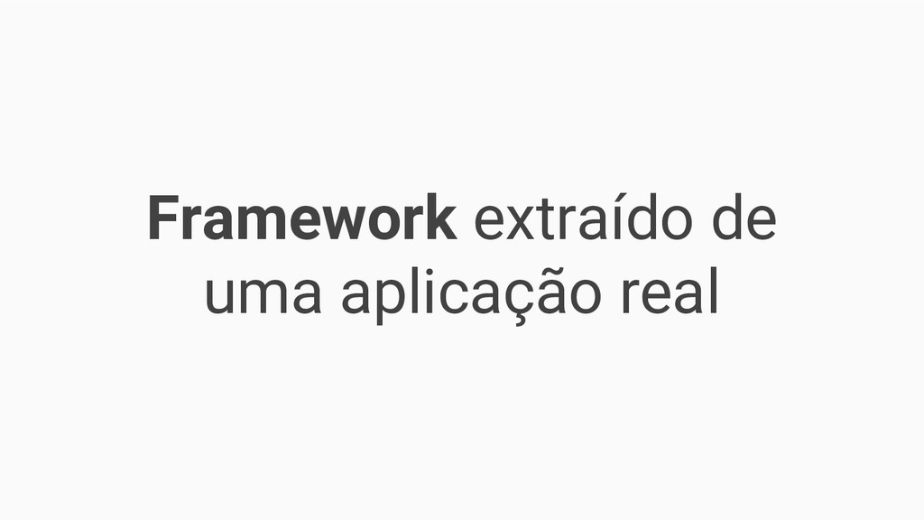 Framework extraído de uma aplicação real