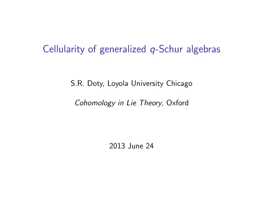 Cellularity of generalized q-Schur algebras S.R...