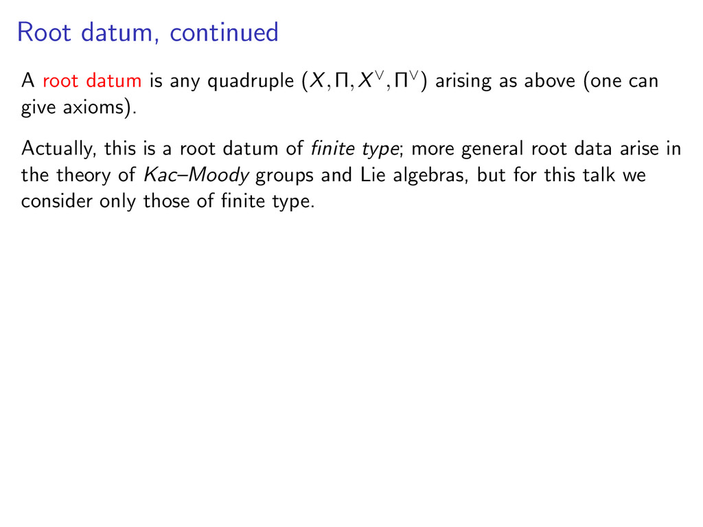 Root datum, continued A root datum is any quadr...