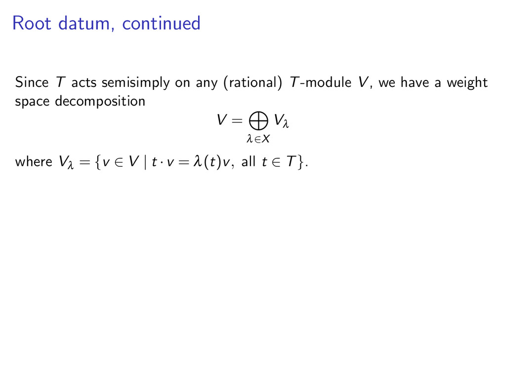 Root datum, continued Since T acts semisimply o...