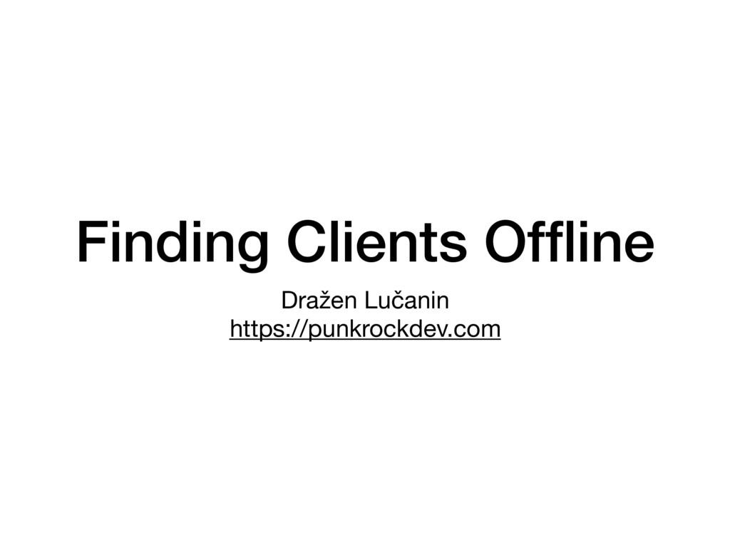 Finding Clients Offline Dražen Lučanin  https://...