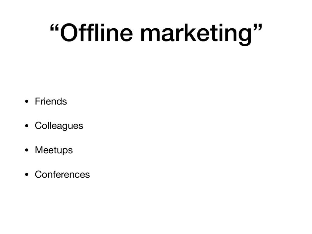 """Offline marketing"" • Friends  • Colleagues  • M..."