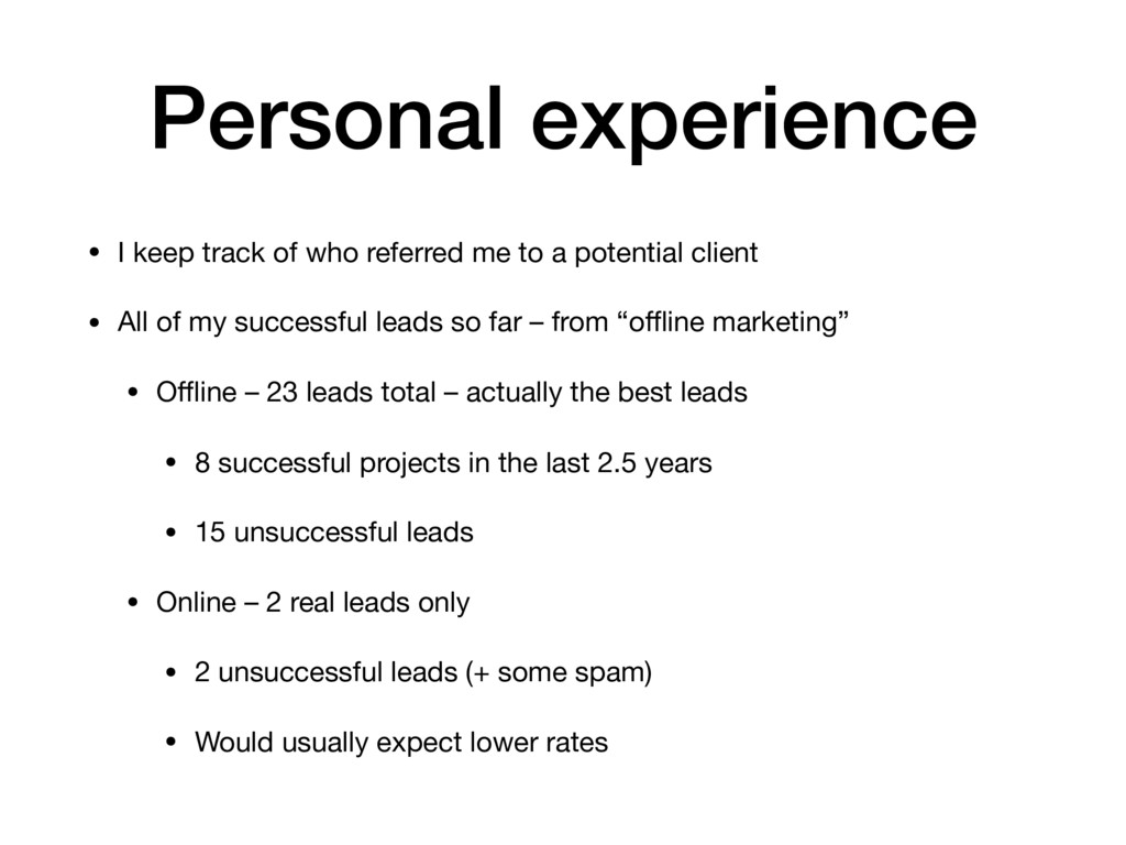 Personal experience • I keep track of who refer...