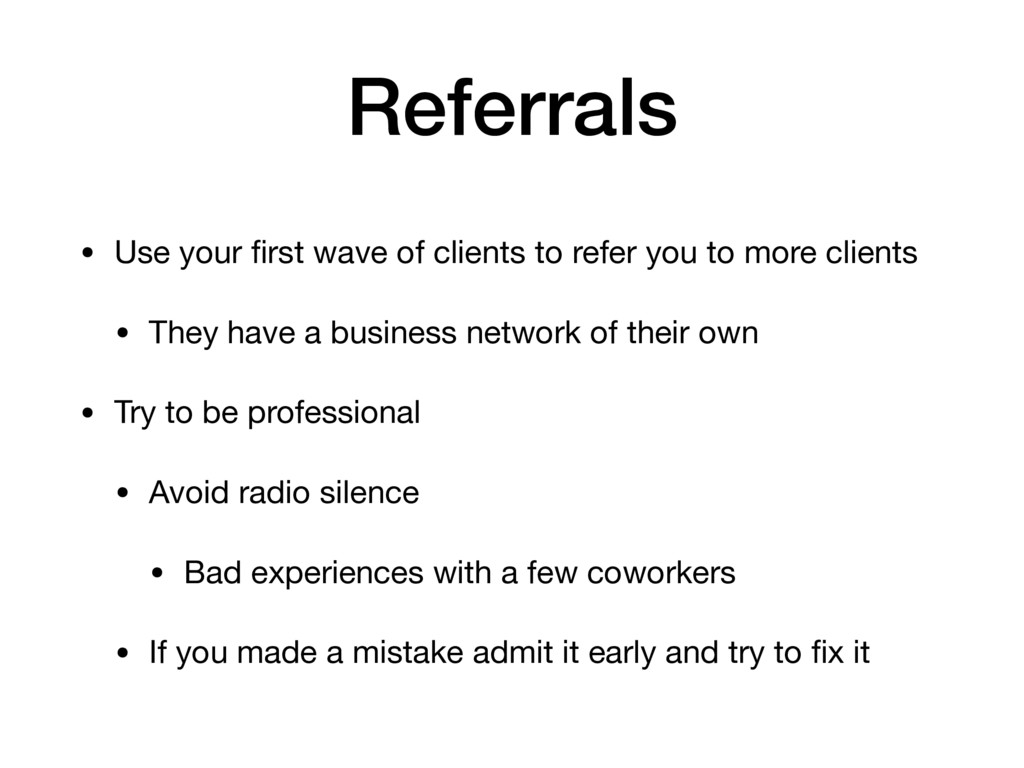 Referrals • Use your first wave of clients to re...