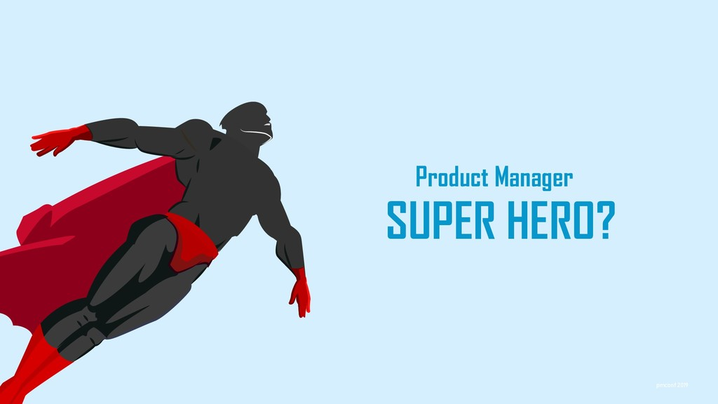 Product Manager SUPER HERO? pmconf 2019