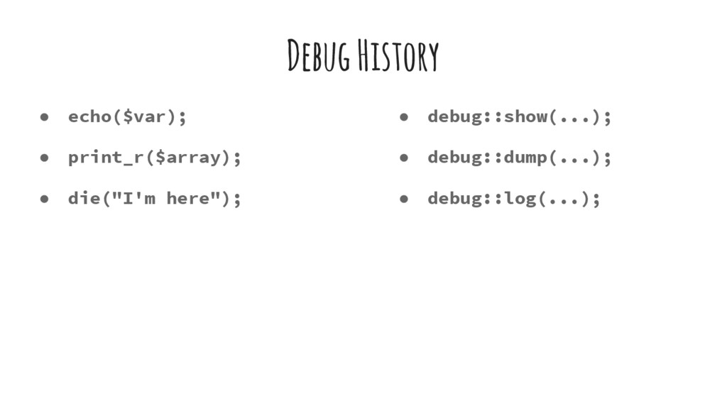 Debug History ● echo($var); ● print_r($array); ...