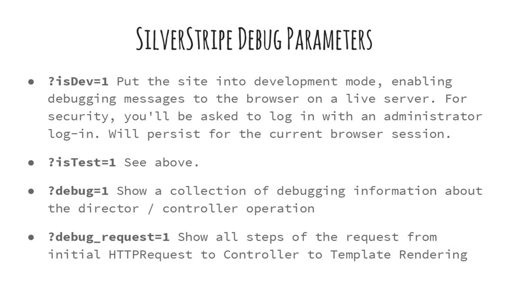 SilverStripe Debug Parameters ● ?isDev=1 Put th...