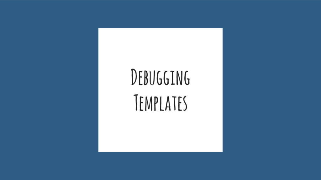 Debugging Templates