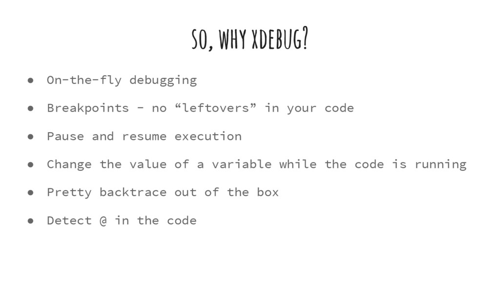 so, why xdebug? ● On-the-fly debugging ● Breakp...