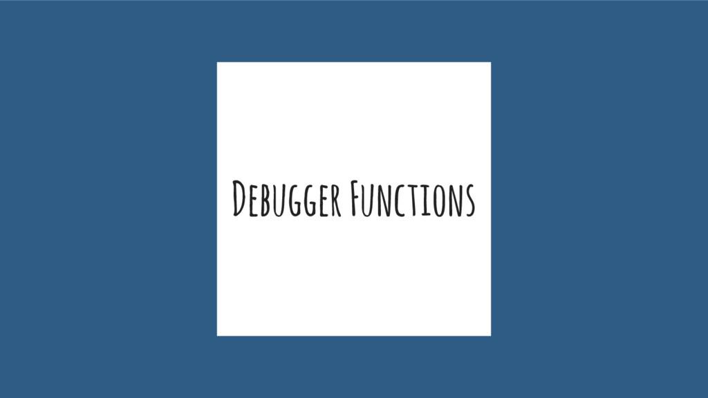 Debugger Functions