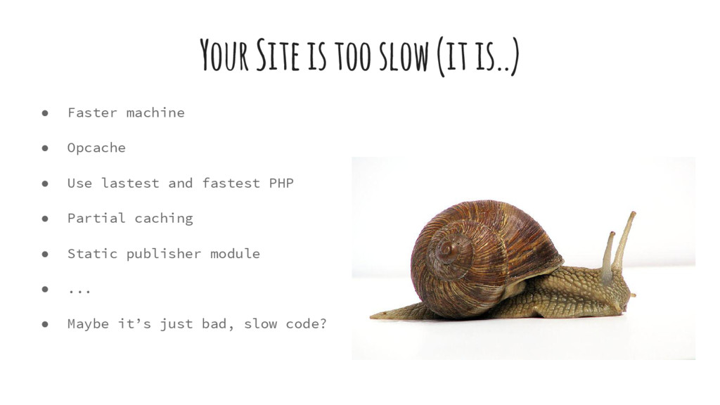 Your Site is too slow (it is..) ● Faster machin...