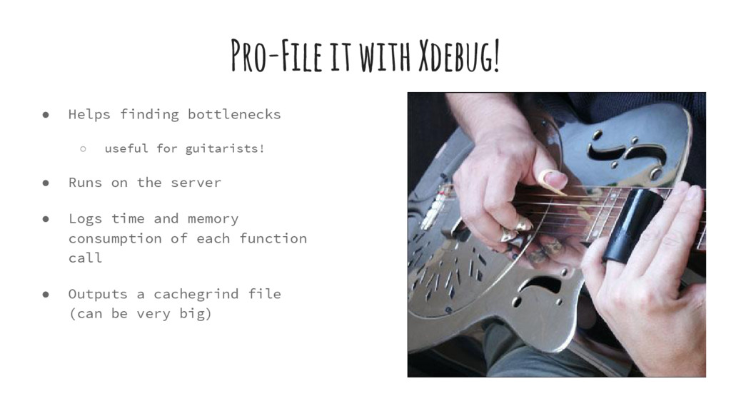 Pro-File it with Xdebug! ● Helps finding bottle...