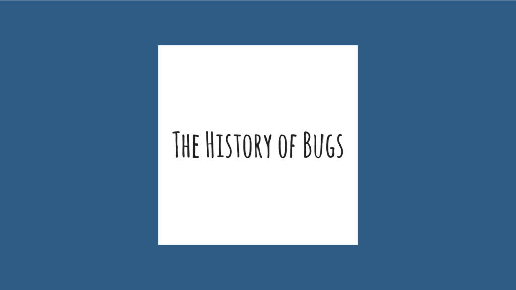 The History of Bugs
