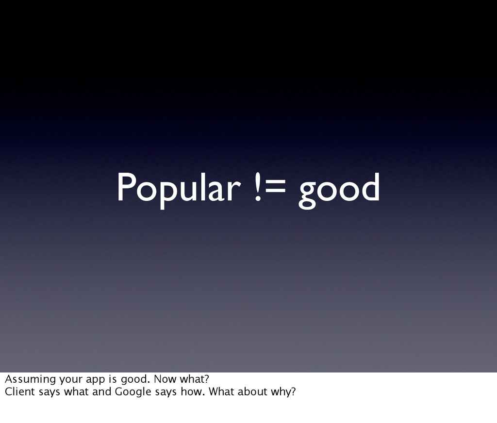 Popular != good Assuming your app is good. Now ...