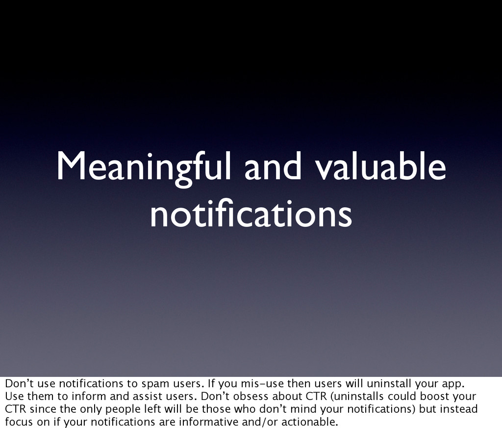 Meaningful and valuable notifications Don't use ...