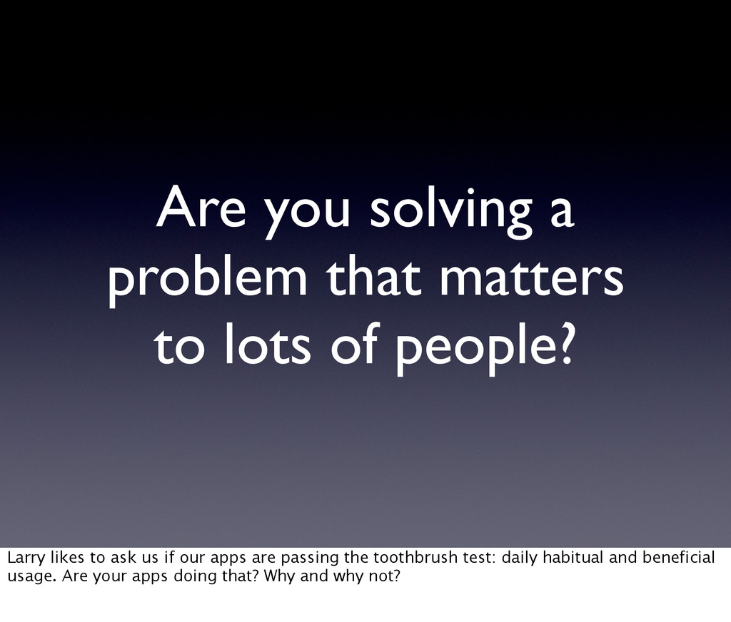 Are you solving a problem that matters to lots ...