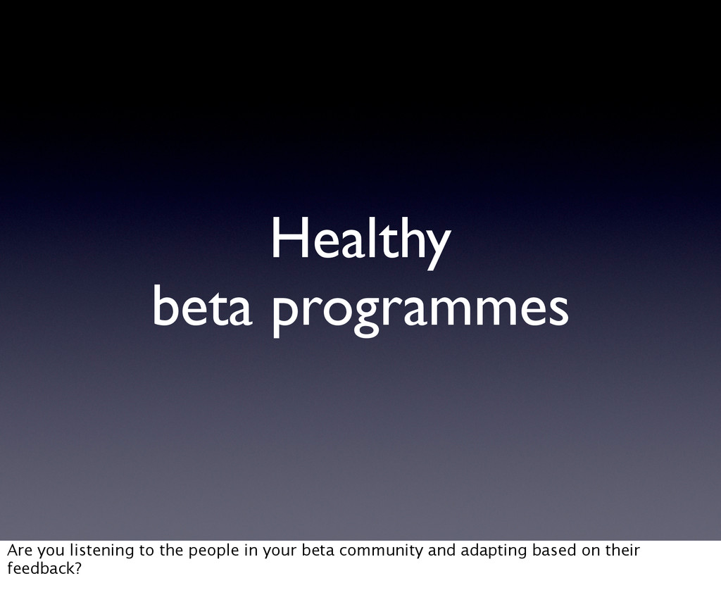 Healthy beta programmes Are you listening to th...
