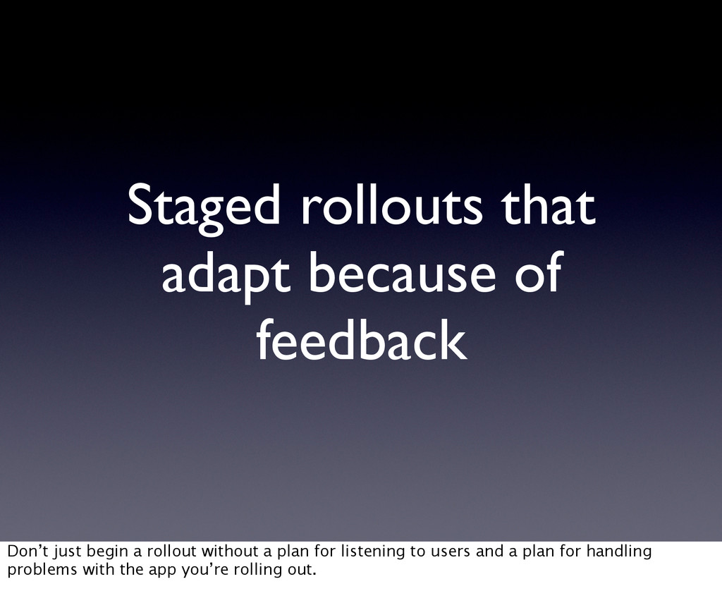 Staged rollouts that adapt because of feedback ...
