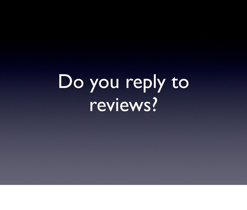 Do you reply to reviews?