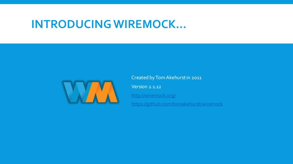 INTRODUCING WIREMOCK… Created by Tom Akehurstin...