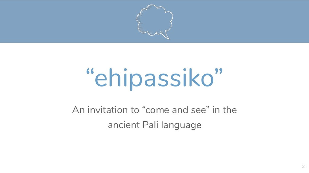 """""""ehipassiko"""" An invitation to """"come and see"""" in..."""