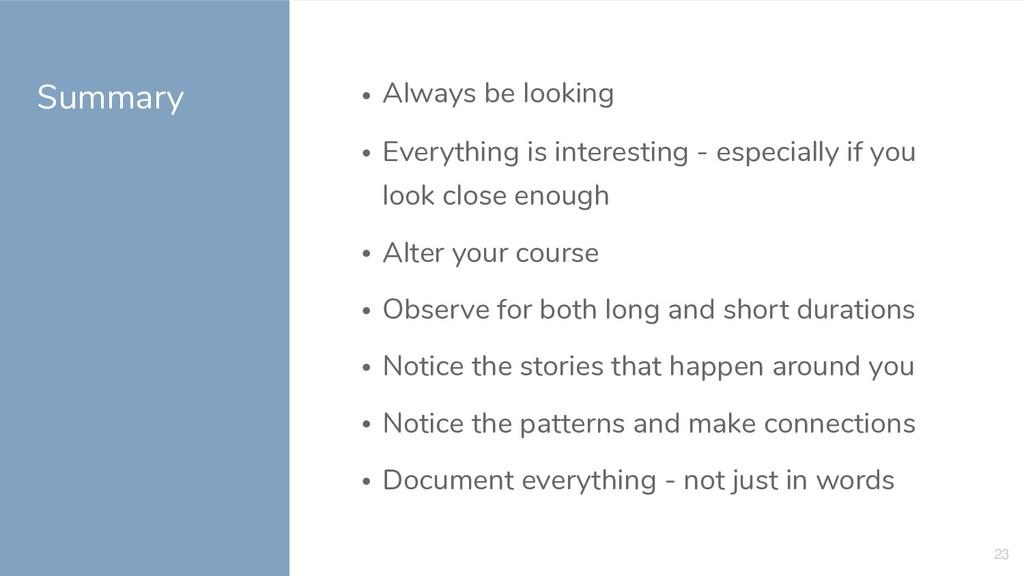 Summary • Always be looking • Everything is int...