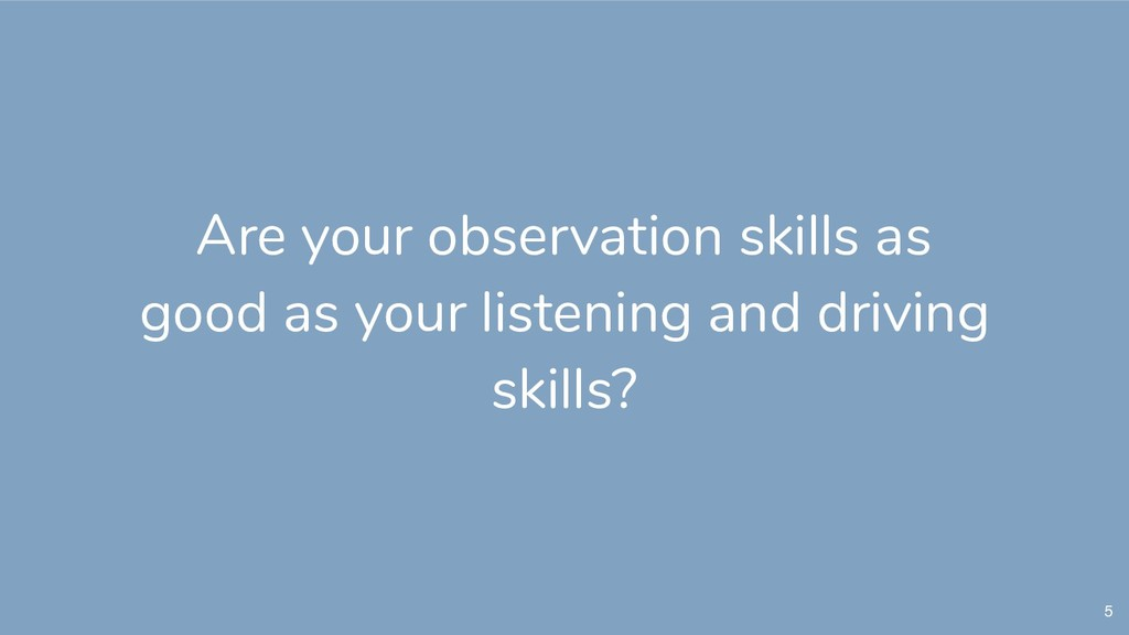 5 Are your observation skills as good as your l...