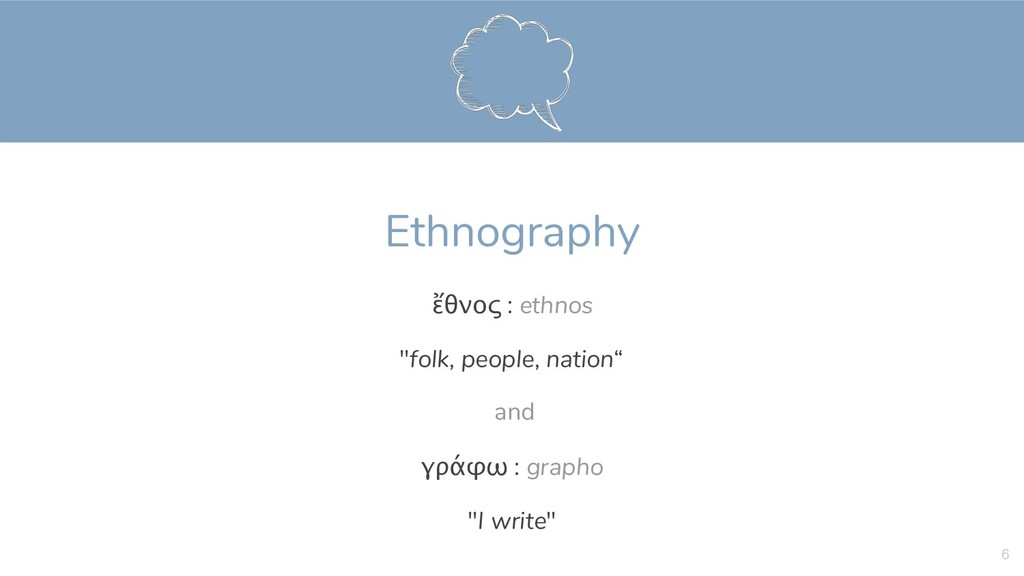 "Ethnography ἔθνος : ethnos ""folk, people, natio..."