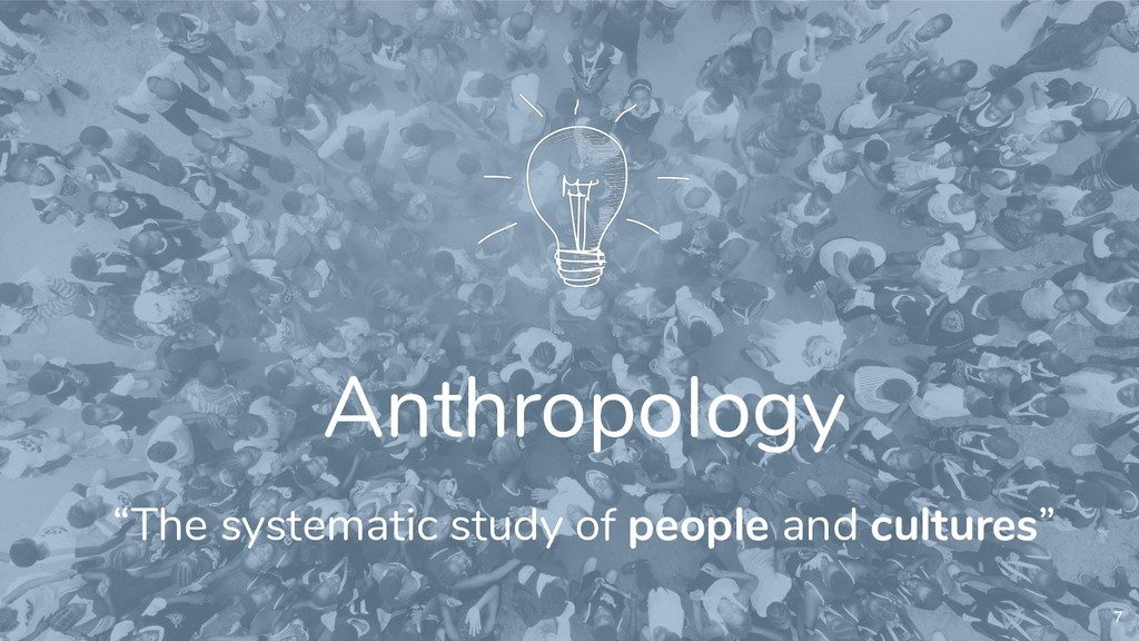 """Anthropology """"The systematic study of people an..."""