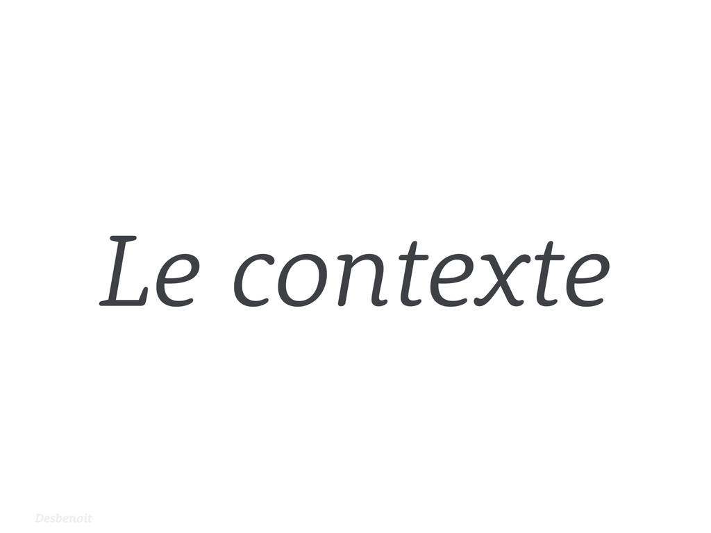 Desbenoit Le contexte
