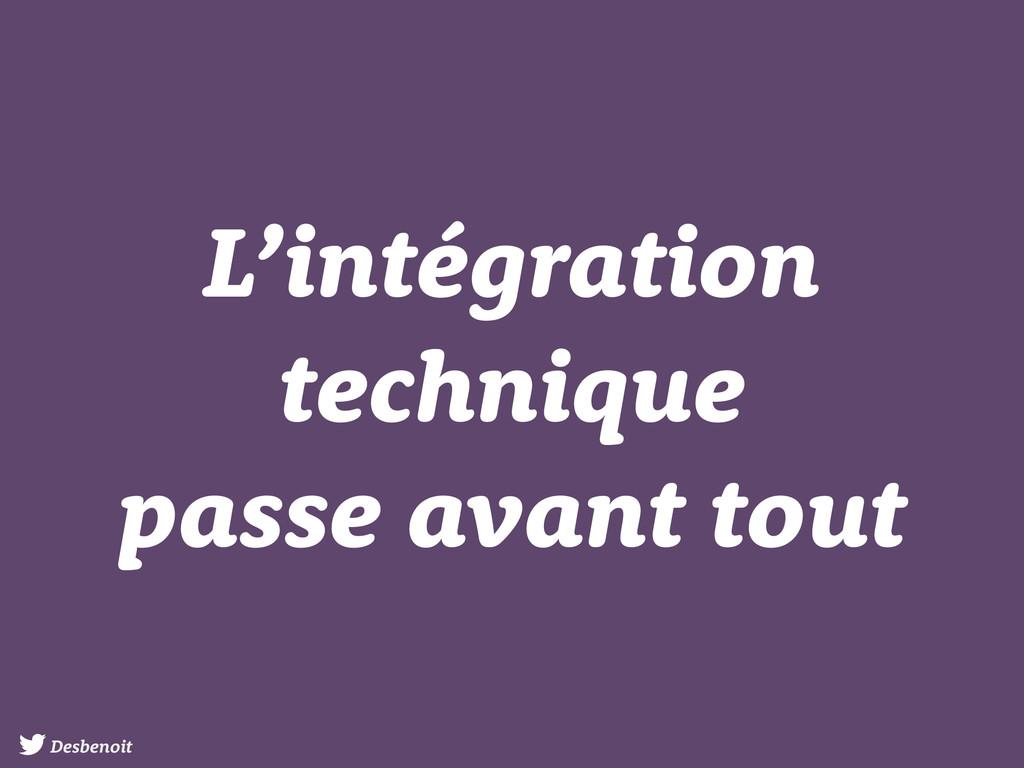 Desbenoit L'intégration technique passe avant t...
