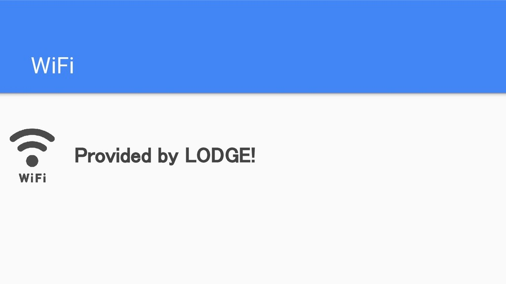 WiFi Provided by LODGE!