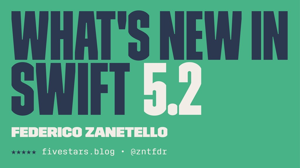 What's New in Swift 5.2 Federico Zanetello ★★★★...