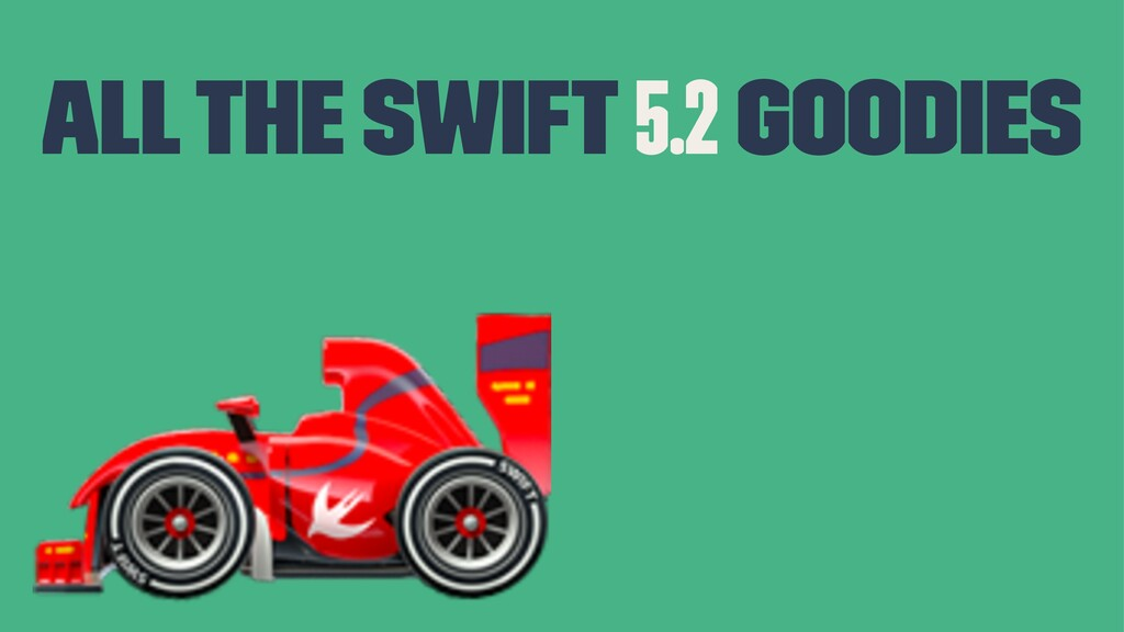 All the Swift 5.2 goodies !