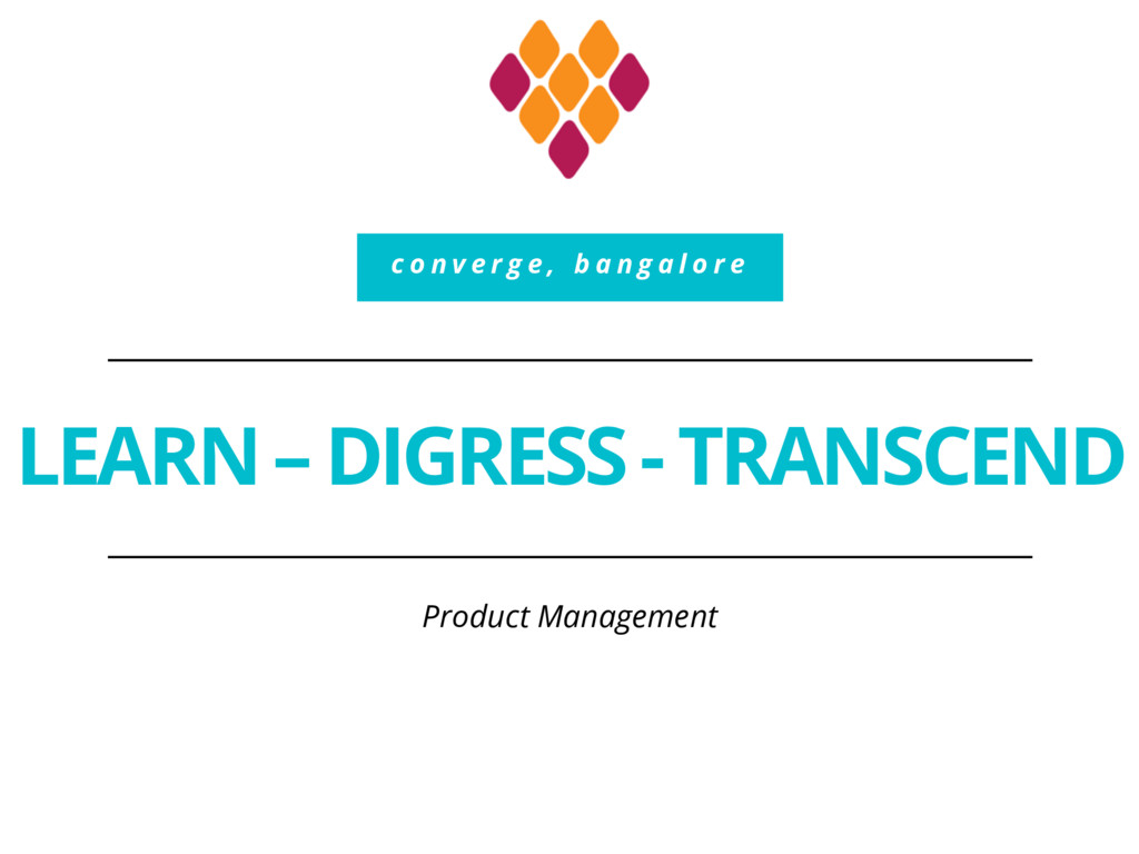 LEARN – DIGRESS - TRANSCEND Product Management ...