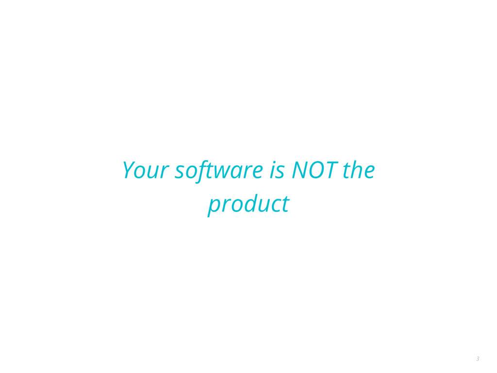 Your software is NOT the product 3