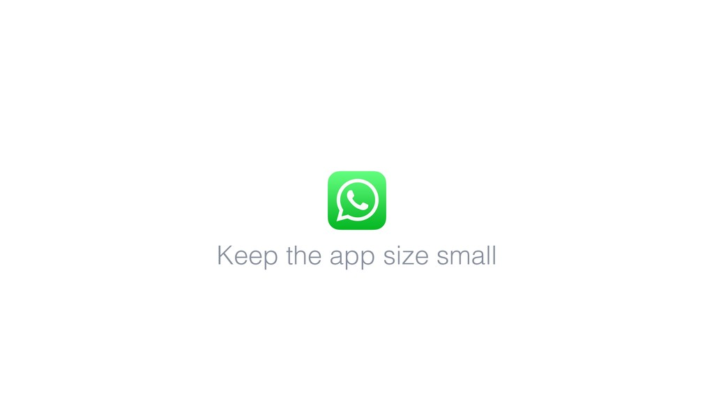 Keep the app size small