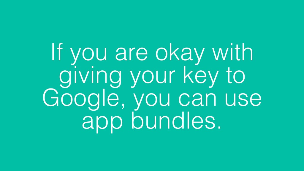 If you are okay with giving your key to Google,...