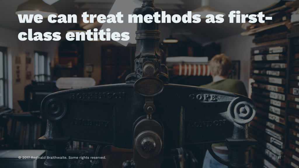 we can treat methods as first- class entities © ...