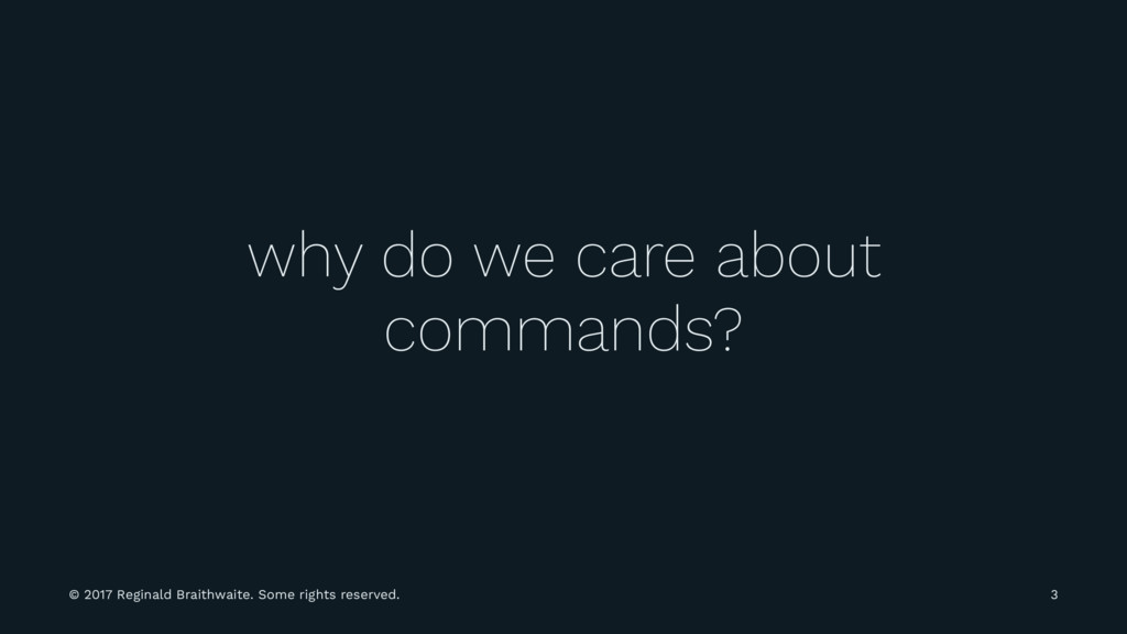 why do we care about commands? © 2017 Reginald ...