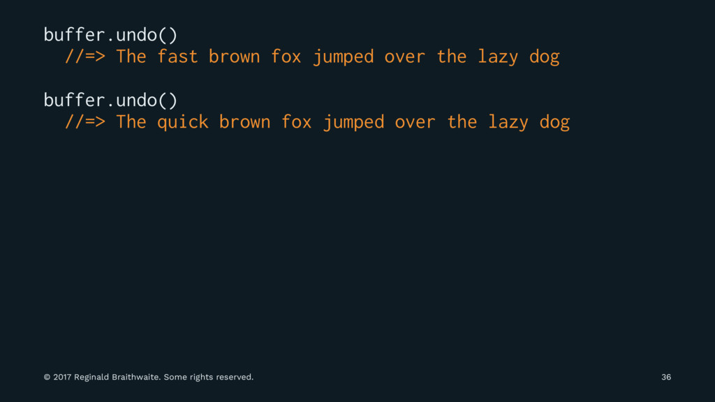 buffer.undo() //=> The fast brown fox jumped ov...