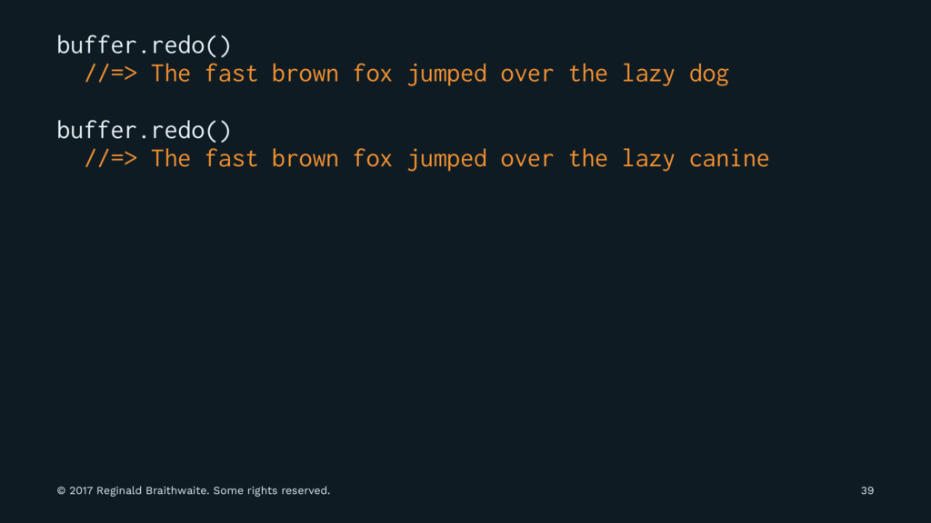buffer.redo() //=> The fast brown fox jumped ov...