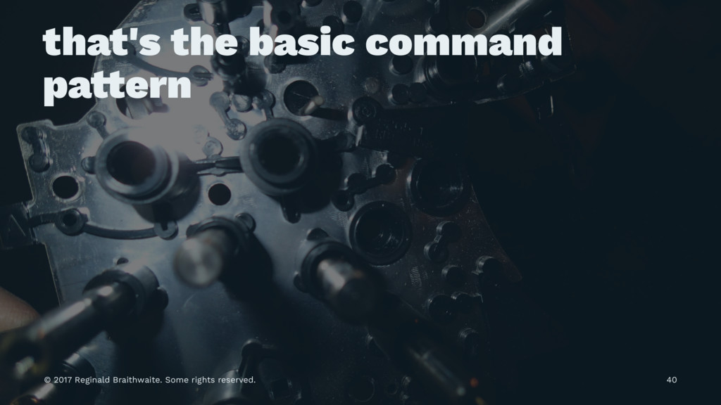 that's the basic command pa!ern © 2017 Reginald...