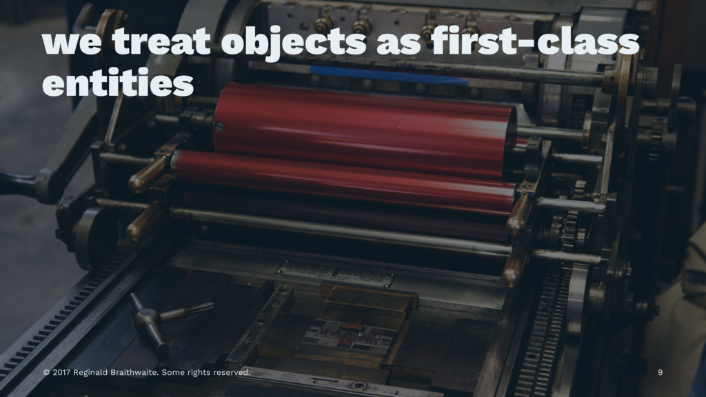 we treat objects as first-class entities © 2017 ...